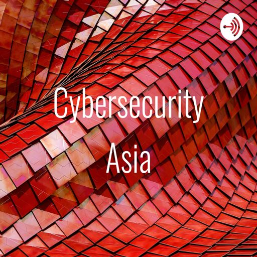Cybersecurity Asia on RadioPublic