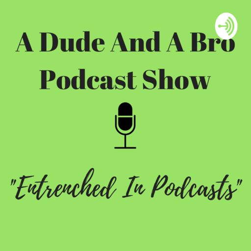 Cover art for podcast A Dude And A Bro Podcast Show