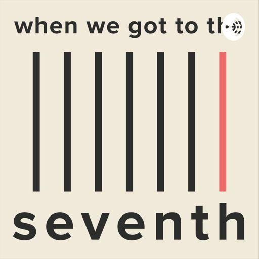 Cover art for podcast When We Got To The Seventh
