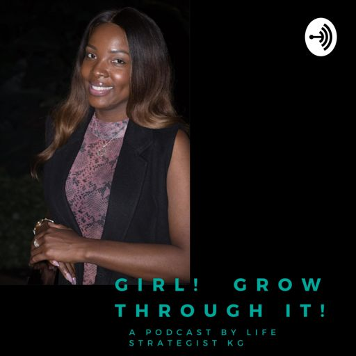 Cover art for podcast GIRL!  Don't go through it GROW through it!