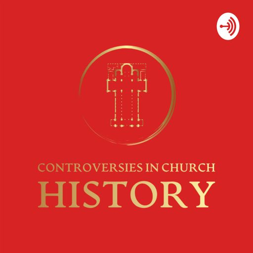 Cover art for podcast Controversies in Church History