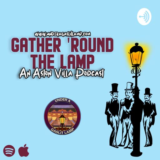 Cover art for podcast Gather 'Round The Lamp: An Aston Villa Podcast
