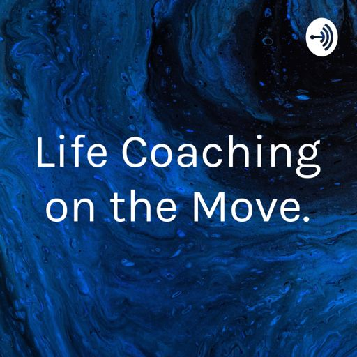 Cover art for podcast Life Coaching on the Move.