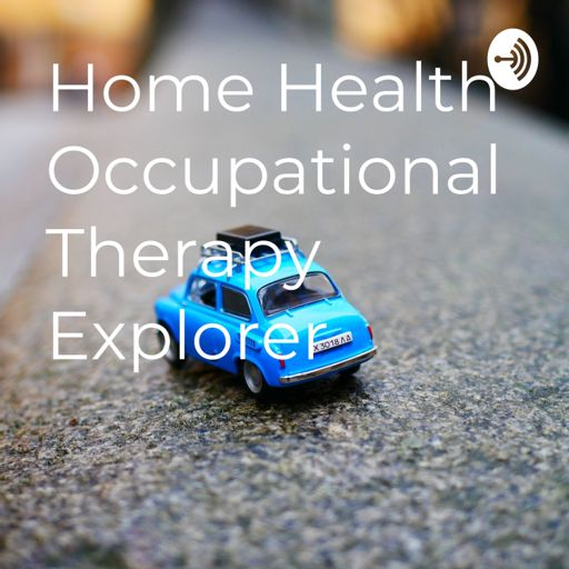 Cover art for podcast Home Health Occupational Therapy Explorer