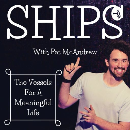 Cover art for podcast SHIPS: The Vessels for a Meaningful Life
