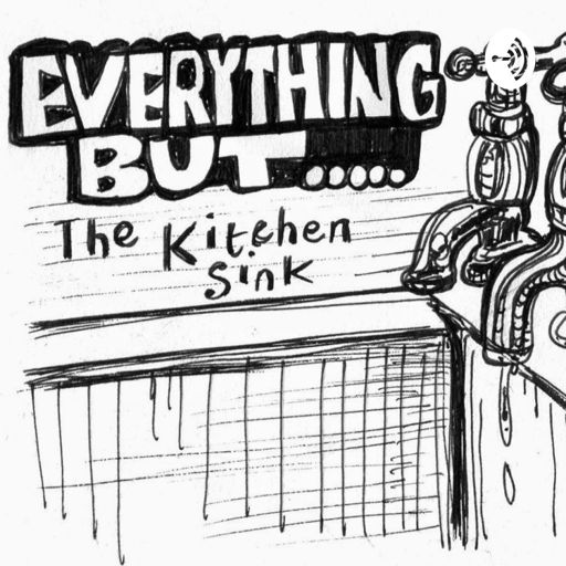 Everything And The Kitchen Sink.Everything But The Kitchen Sink On Radiopublic