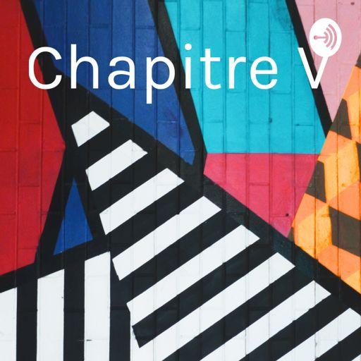 Cover art for podcast Chapitre V