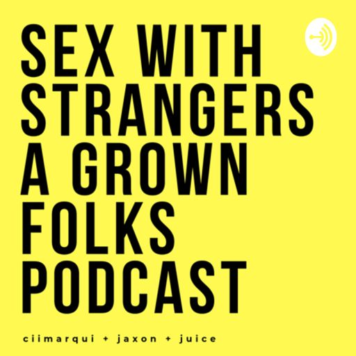 Cover art for podcast Sex With Strangers: A Grown Folks Podcast