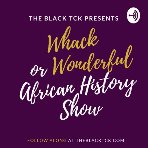 Cover art for podcast Whack or Wonderful African History