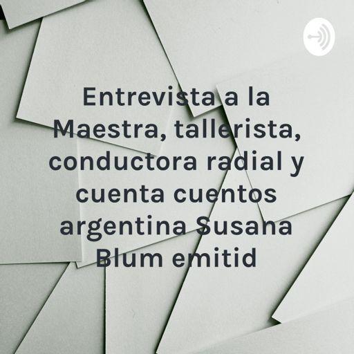 Cover art for podcast Entrevista a la Maestra, tallerista, conductora radial y cuenta cuentos argentina Susana Blum emitid