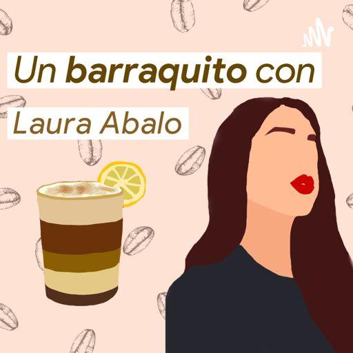 Cover art for podcast Un barraquito con Laura Abalo.
