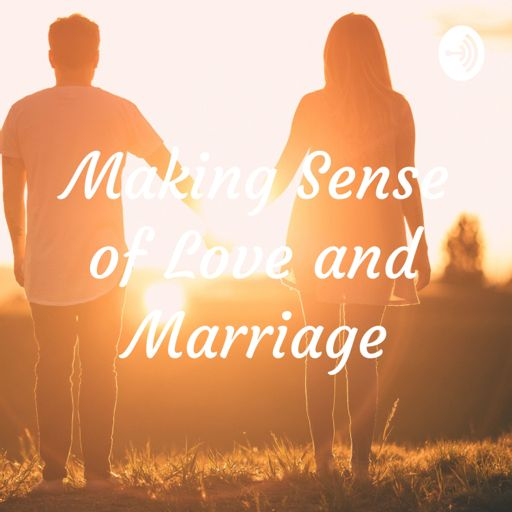 Cover art for podcast Making Sense of Love and Marriage