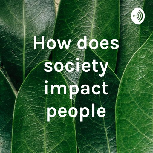 Cover art for podcast How does society impact people