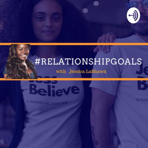 Cover art for podcast Relationship Goals with Jessica LaShawn