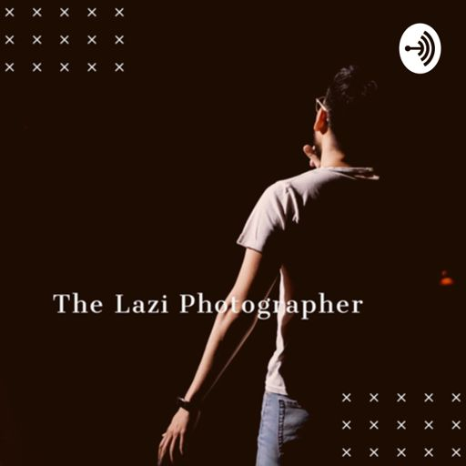 Cover art for podcast The Lazi Photographer