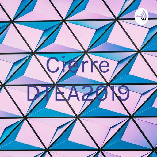 Cover art for podcast Cierre DTEA2019