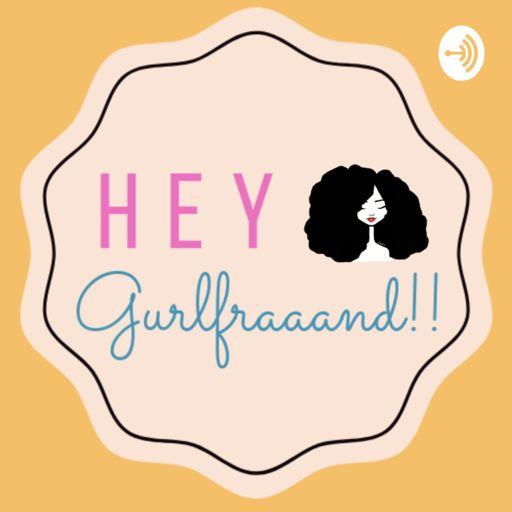 Cover art for podcast Hey Gurlfraaand!!