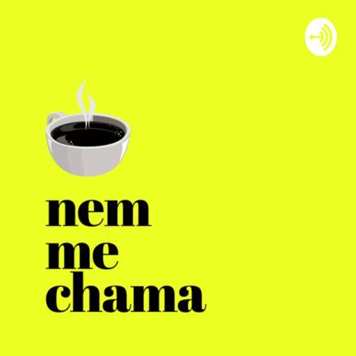 Cover art for podcast Nem Me Chama