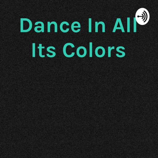 Cover art for podcast Dance In All Its Colors