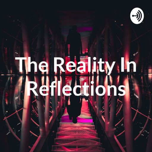Cover art for podcast The Reality In Reflections
