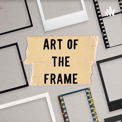 Cover art for podcast Art of the Frame