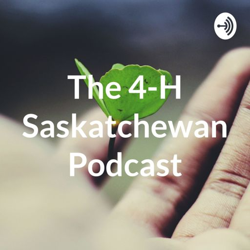 Cover art for podcast The 4-H Saskatchewan Podcast