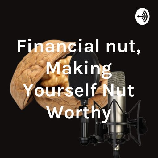 Cover art for podcast The Financial nut, Making Yourself Nut Worthy