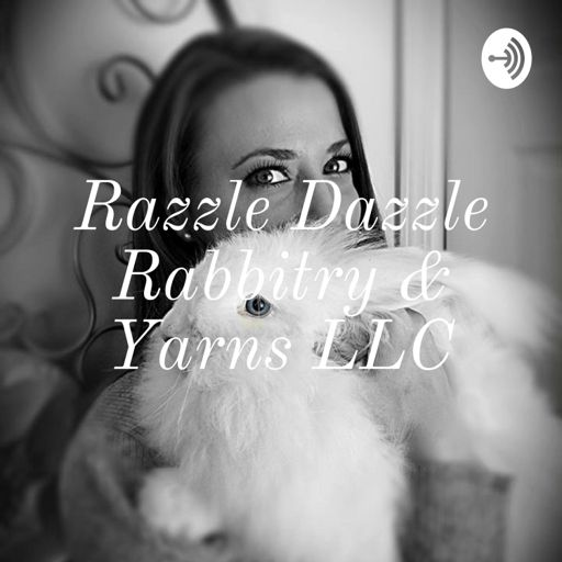Cover art for podcast Razzle Dazzle Rabbitry & Yarns LLC