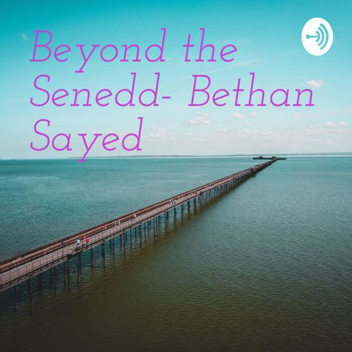 Cover art for podcast Beyond the Senedd- Bethan Sayed