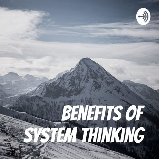 Cover art for podcast Benefits of System Thinking