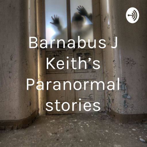 Barnabus J Keith's Paranormal stories on RadioPublic