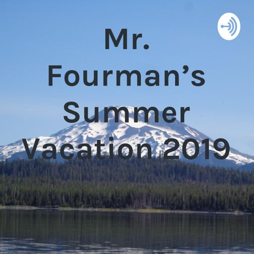 Cover art for podcast Mr. Fourman's Summer Vacation 2019