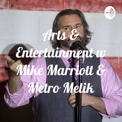 Cover art for podcast Arts & Entertainment with Mike Marriott & Metro Melik