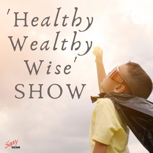 Cover art for podcast The Healthy Wealthy Wise SHOW