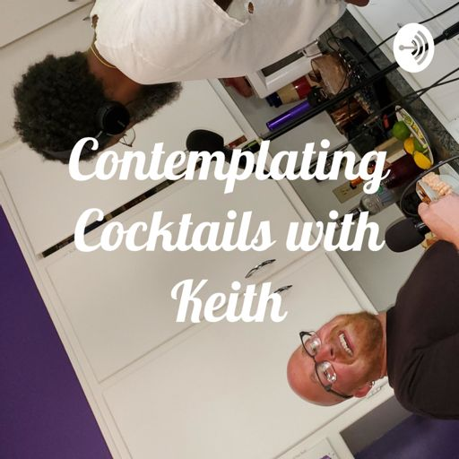 Cover art for podcast Contemplating Cocktails with Keith