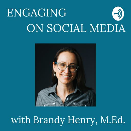 Cover art for podcast Engaging on Social Media with Brandy Henry, M.Ed.