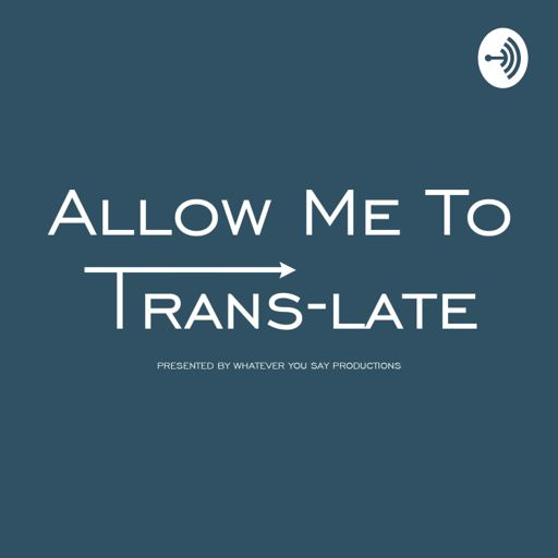 Cover art for podcast Allow Me To Trans-Late