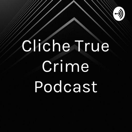 Cover art for podcast Cliche True Crime Podcast