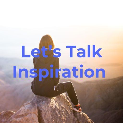 Cover art for podcast Let's Talk Inspiration