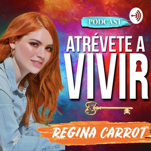 Cover art for podcast Atrévete a Vivir con Regina Carrot