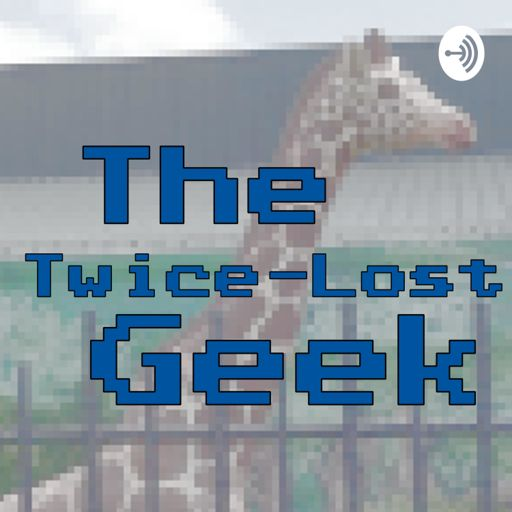 Cover art for podcast The Twice-Lost Geek