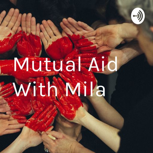Cover art for podcast Mutual Aid With Mila