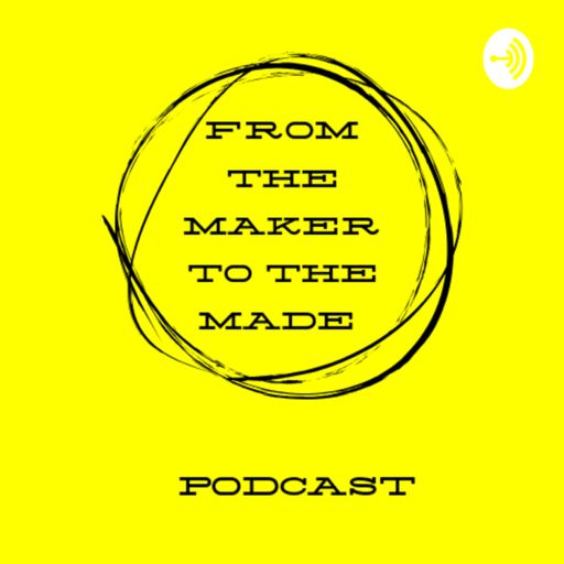Cover art for podcast From the maker to the made