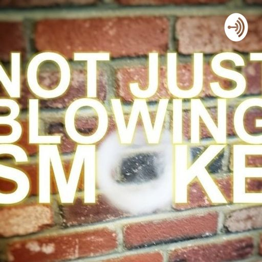 Cover art for podcast Not Just Blowing Smoke