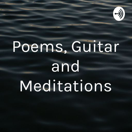 Cover art for podcast Poems, Guitar and Meditations