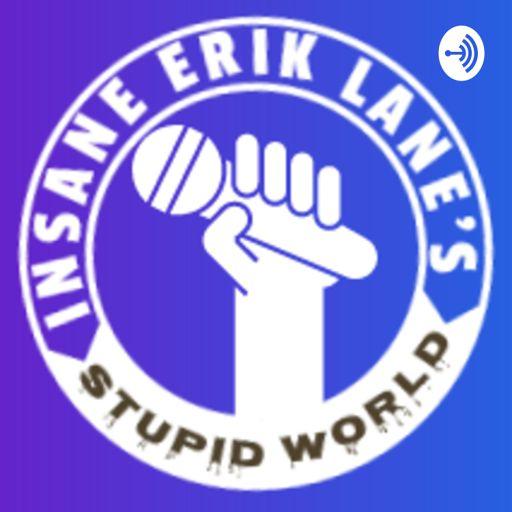 Cover art for podcast Insane Erik Lane's Stupid World