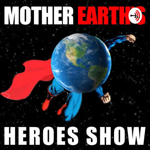 Cover art for podcast The Mother Earth's Heroes Show