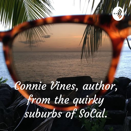 Cover art for podcast Connie Vines, author, from the quirky suburbs of SoCal.