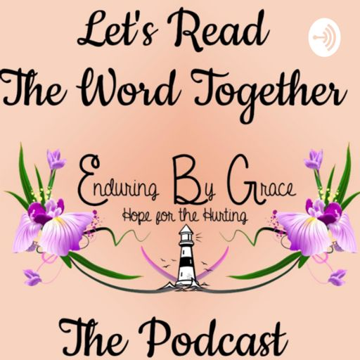Cover art for podcast Enduring By Grace's Let's Read The Word Together