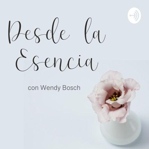 Cover art for podcast Desde la Esencia con Wendy Bosch